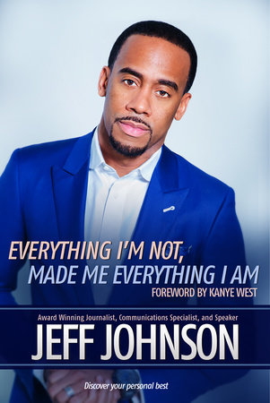 Everything I'm Not Made Me Everything I Am by Jeff Johnson
