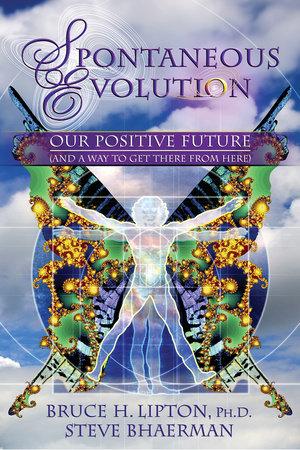 Spontaneous Evolution by Bruce H. Lipton and Steve Bhaerman