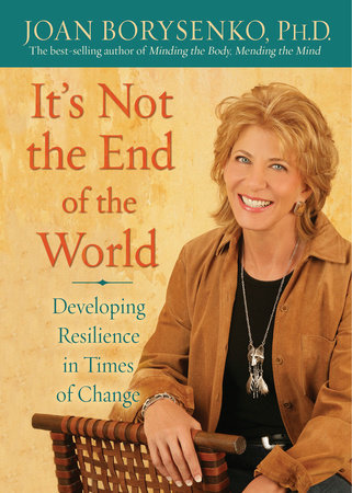 It's Not the End of the World by Joan Z. Borysenko, Ph.D.