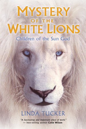 Mystery of the White Lions by Linda Tucker