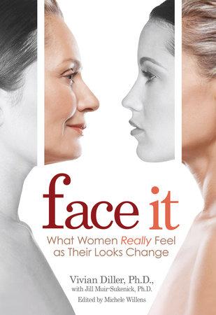 Face It by Vivian Diller, Ph.D.