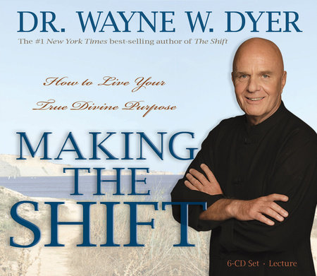 Making the Shift by Dr. Wayne W. Dyer