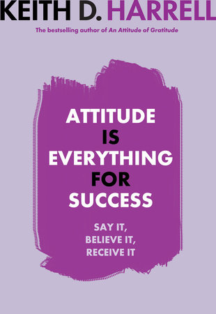 Attitude is Everything for Success by Keith D. Harrell