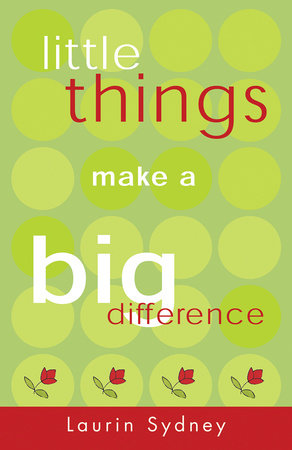 Little Things Make a Big Difference by Laurin Sydney