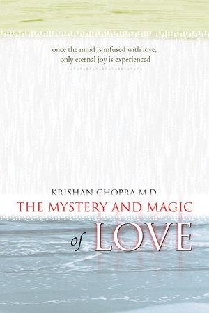 The Mystery and Magic of Love by Krishan Chopra, M.D.