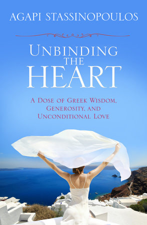 Unbinding the Heart by Agapi Stassinopoulos
