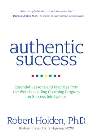 Authentic Success by Robert Holden, Ph.D.