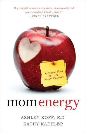 Mom Energy by Ashley Koff, R.D. and Kathy Kaehler