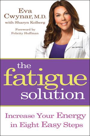 The Fatigue Solution by Eva Cwynar, M.D.
