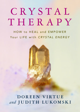 Crystal Therapy by Doreen Virtue and Judith Lukomski