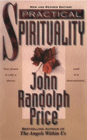 Practical Spirituality by John Randolph Price