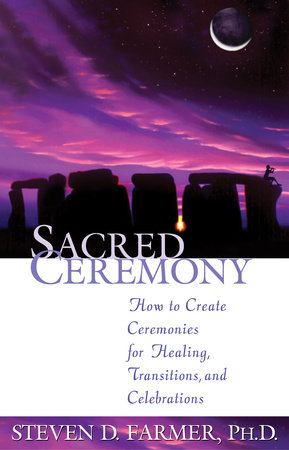 Sacred Ceremony by Steven D. Farmer, Ph.D