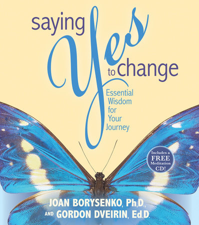 Saying Yes to Change by Joan Z. Borysenko, Ph.D. and Gordon Dveirin, Ed.D.