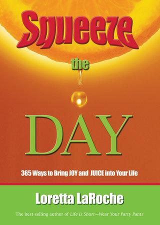 Squeeze the Day by Loretta Laroche