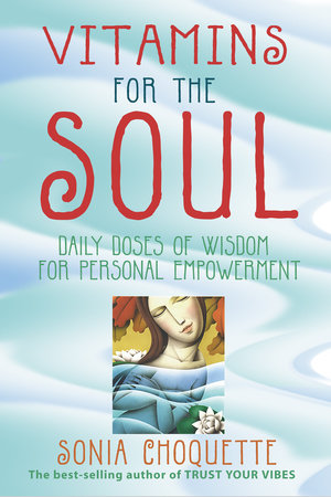 Vitamins for the Soul by Sonia Choquette, Ph.D.