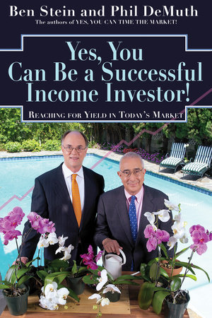 Yes, You Can Be A Successful, Income Investor! by Ben Stein and Phil Demuth