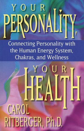 Your Personality, Your Health by Carol Ritberger, Ph.D.