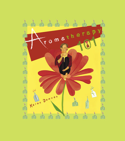 Aromatherapy 101 by Karen Downes
