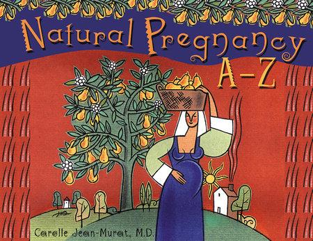 Natural Pregnancy A-Z by Carolle Jean-Murat, M.D.