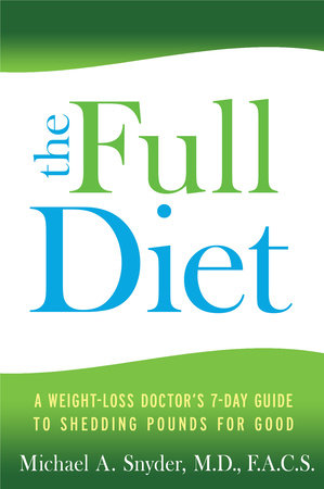 The FULL Diet by Michael A. Snyder, M.D./F.A.C.S.