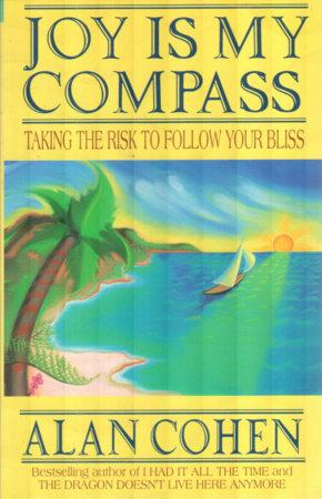 Joy is My Compass (Alan Cohen title) by Alan Cohen