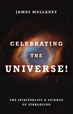 Celebrating the Universe! by James Mullaney
