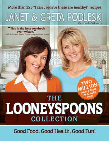 The Looneyspoons Collection by Janet Podleski and Greta Podleski