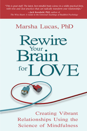 Rewire Your Brain for Love by Marsha Lucas, Ph.D.