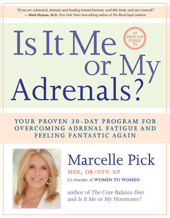 Is It Me or My Adrenals? by Marcelle Pick, MSN, OBGYN, NP