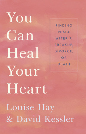 You Can Heal Your Heart by Louise L. Hay and David Kessler