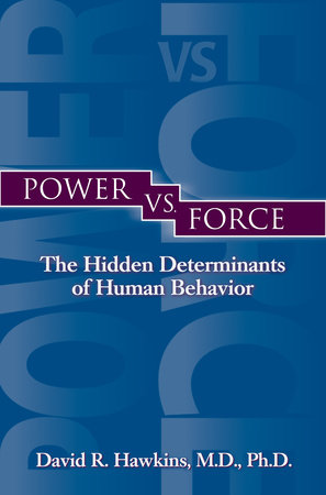 Power vs. Force by David R. Hawkins, M.D., Ph.D.