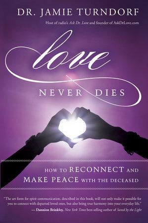 Love Never Dies by Dr. Jamie Turndorf