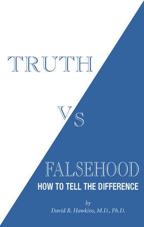 Truth vs. Falsehood by David R. Hawkins, M.D., Ph.D.