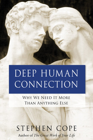 Deep Human Connection by Stephen Cope