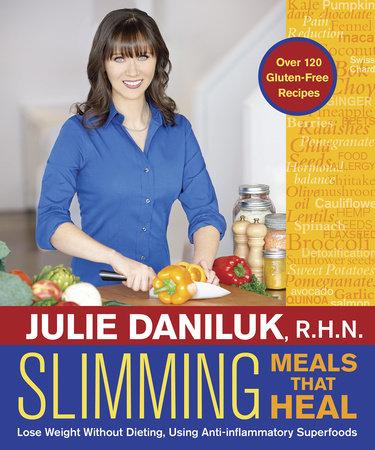 Slimming Meals That Heal by Julie Daniluk, RHN