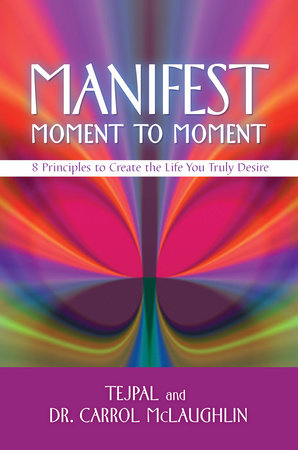 Manifest Moment to Moment by Tejpal