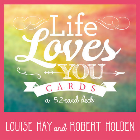 Life Loves You Cards by Louise Hay and Robert Holden, Ph.D.