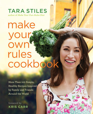 Make Your Own Rules Cookbook by Tara Stiles