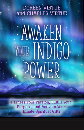 Awaken Your Indigo Power by Doreen Virtue and Charles Virtue