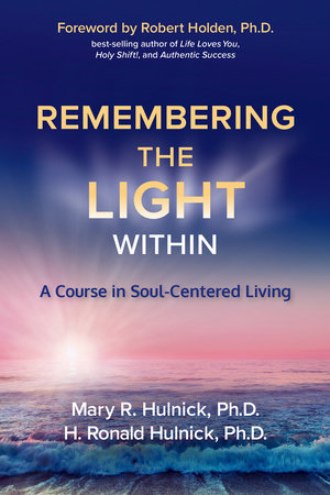 Remembering the Light Within by Mary R. Hulnick, Ph.D. and H. Ronald Hulnick, Ph.D.