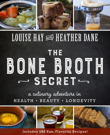 Bone Broth Secret by Louise Hay and Heather Dane