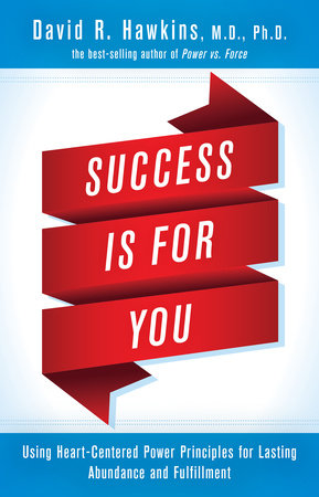 Success Is for You by David R. Hawkins, M.D., Ph.D.