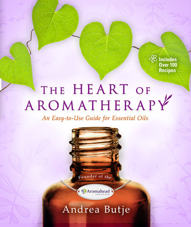 The Heart of Aromatherapy by Andrea Butje