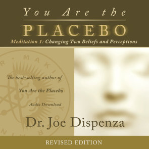 You Are the Placebo Meditation 1 -- Revised Edition