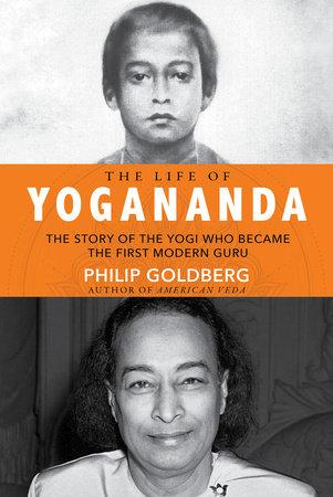 The Life of Yogananda by Philip Goldber
