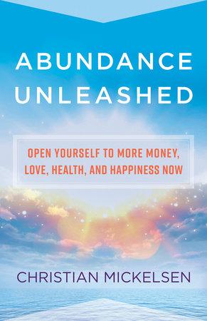 Abundance Unleashed by Christian Mickelsen