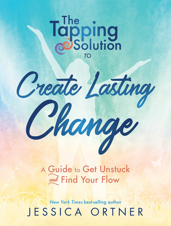 Tapping Solution to Create Lasting Change by Jessica Ortner