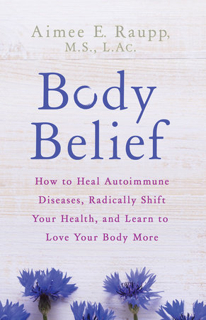 Body Belief by Aimee E. Raupp, MS, LAC