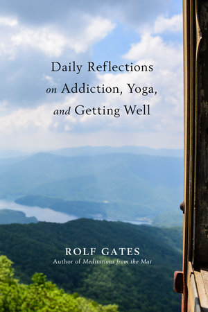 Daily Reflections on Addiction, Yoga, and Getting Well by Rolf Gates