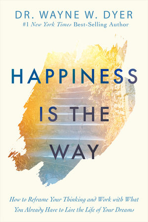 Happiness Is the Way by Dr. Wayne W. Dyer